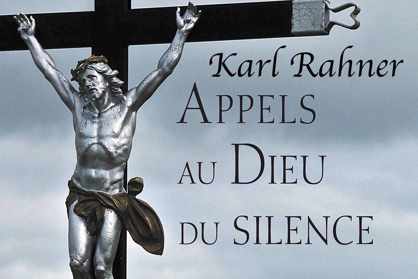 Appels au Dieu du silence – K. Rahner