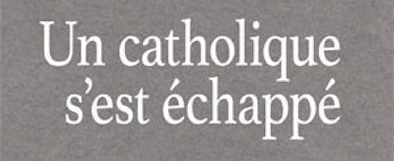 Un catholique s'est échappé – J-P. Denis